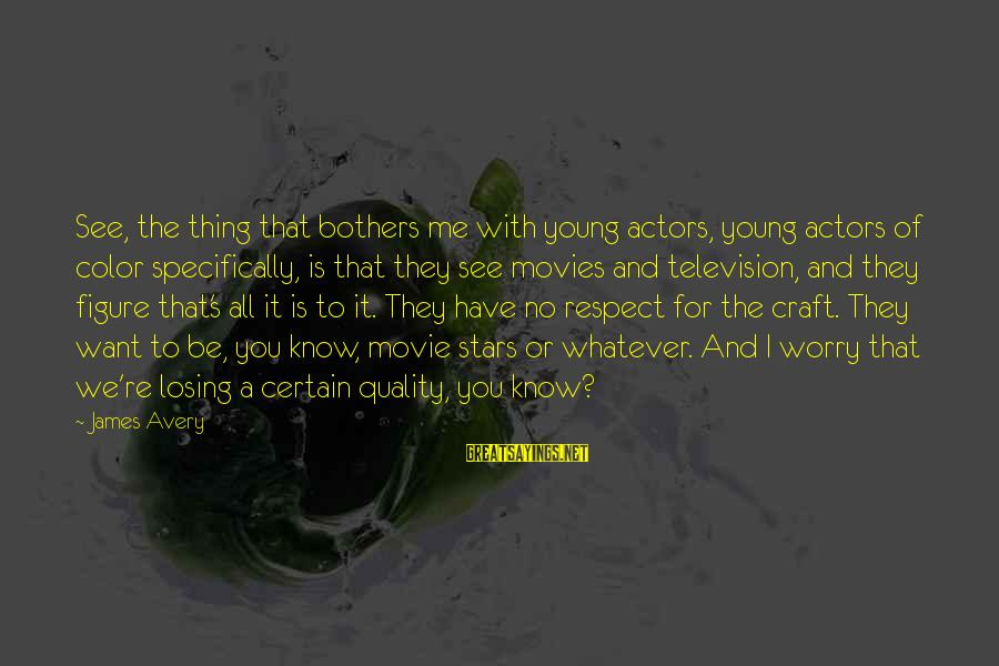 Avery Sayings By James Avery: See, the thing that bothers me with young actors, young actors of color specifically, is