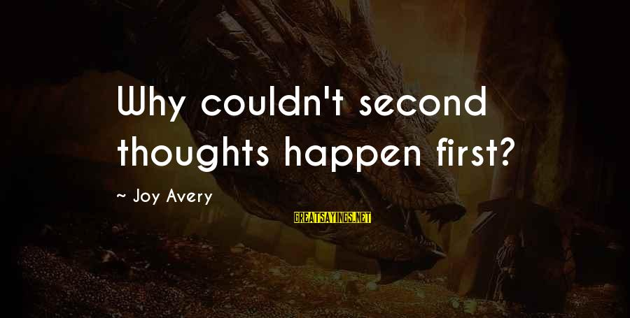 Avery Sayings By Joy Avery: Why couldn't second thoughts happen first?