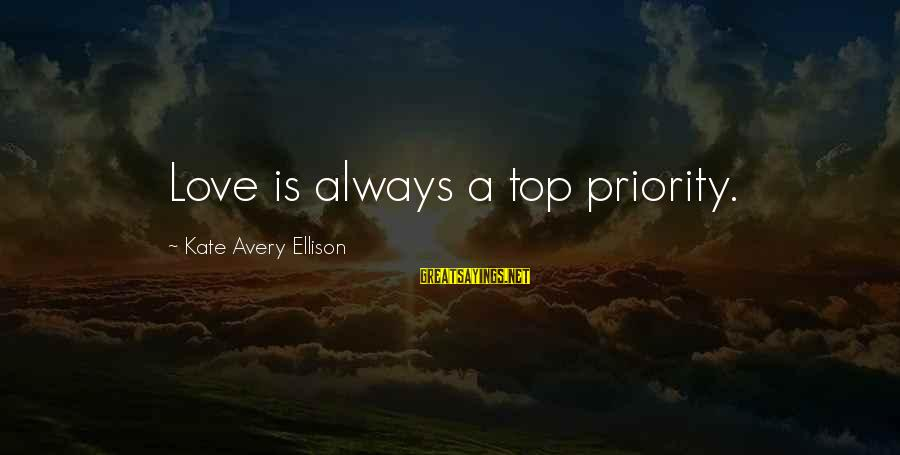 Avery Sayings By Kate Avery Ellison: Love is always a top priority.