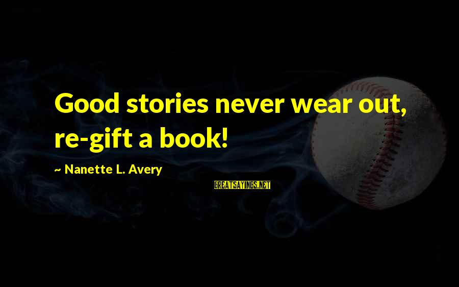Avery Sayings By Nanette L. Avery: Good stories never wear out, re-gift a book!