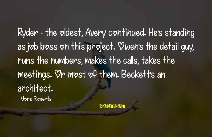 Avery Sayings By Nora Roberts: Ryder - the oldest, Avery continued. He's standing as job boss on this project. Owen's