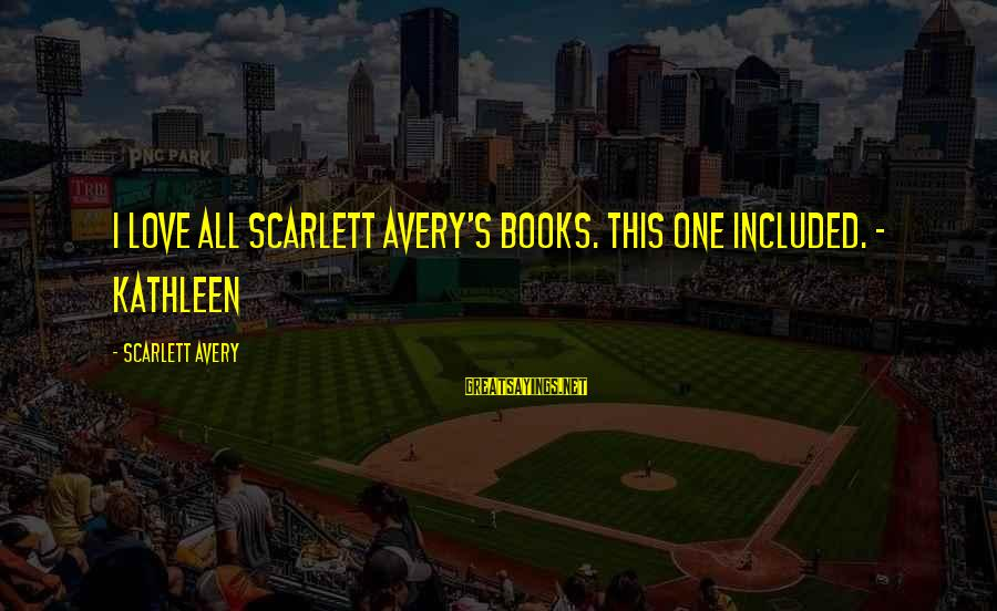 Avery Sayings By Scarlett Avery: I love all Scarlett Avery's books. This one included. - Kathleen