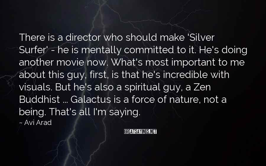 Avi Arad Sayings: There is a director who should make 'Silver Surfer' - he is mentally committed to