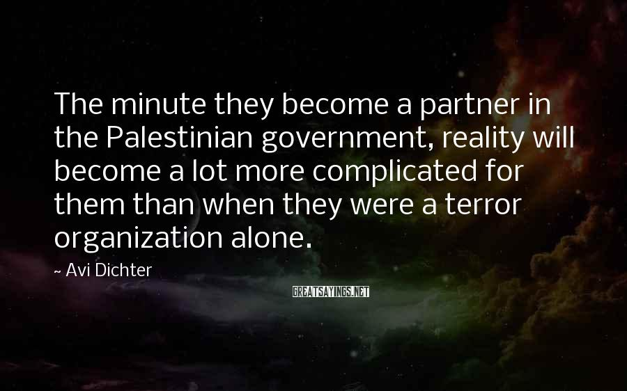 Avi Dichter Sayings: The minute they become a partner in the Palestinian government, reality will become a lot