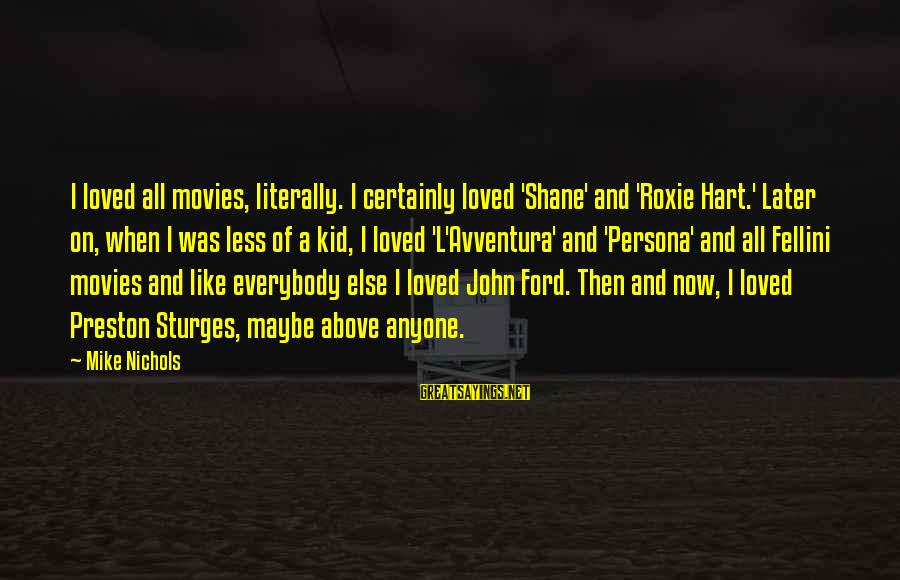 Avventura Sayings By Mike Nichols: I loved all movies, literally. I certainly loved 'Shane' and 'Roxie Hart.' Later on, when