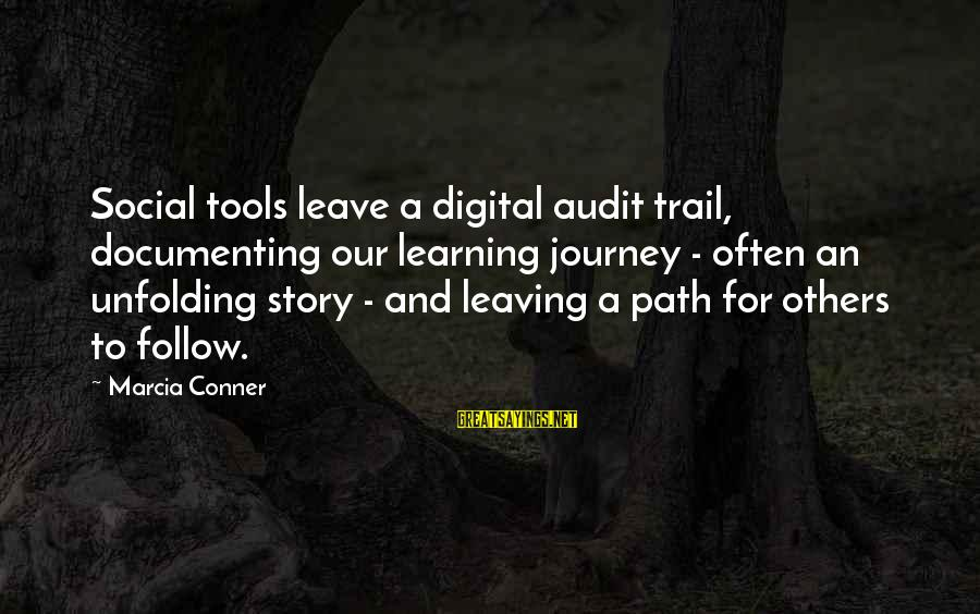 Away We Happened Wong Fu Sayings By Marcia Conner: Social tools leave a digital audit trail, documenting our learning journey - often an unfolding