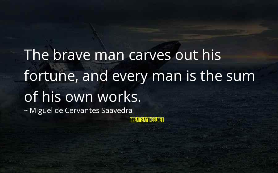 Away We Happened Wong Fu Sayings By Miguel De Cervantes Saavedra: The brave man carves out his fortune, and every man is the sum of his