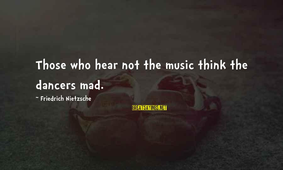 Awesome Fandom Sayings By Friedrich Nietzsche: Those who hear not the music think the dancers mad.