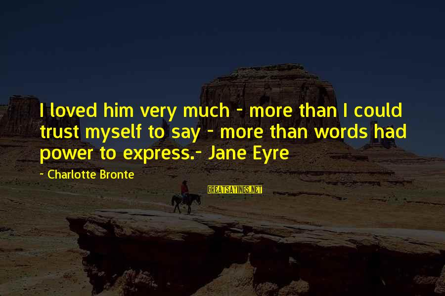 Awesome Morbid Sayings By Charlotte Bronte: I loved him very much - more than I could trust myself to say -