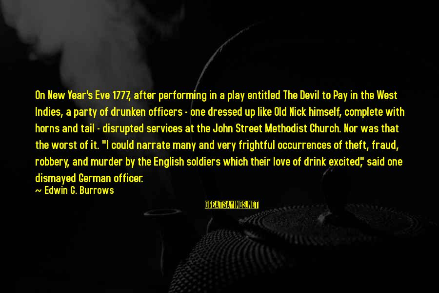 Awesome Morbid Sayings By Edwin G. Burrows: On New Year's Eve 1777, after performing in a play entitled The Devil to Pay