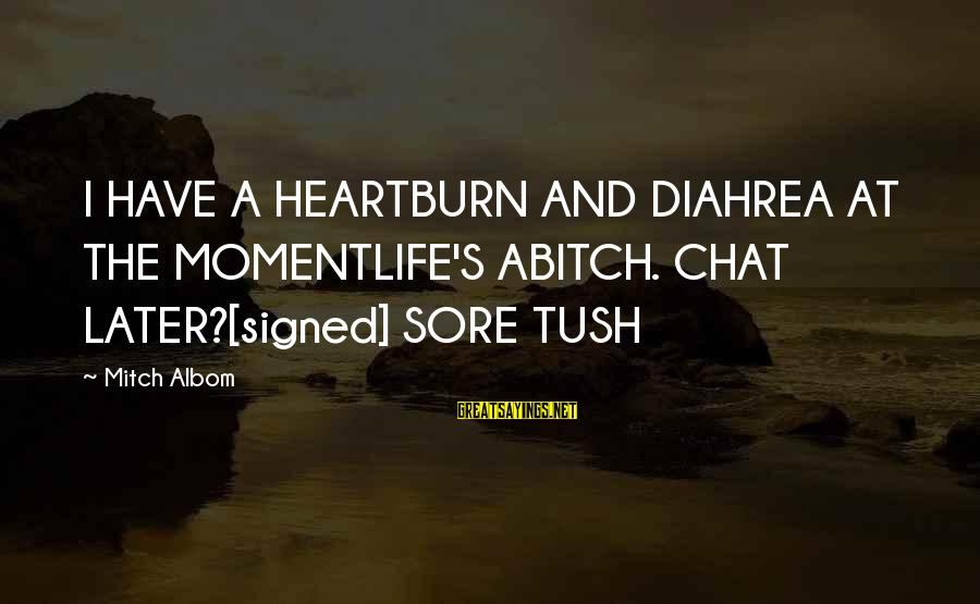 Awesome Rap Battle Sayings By Mitch Albom: I HAVE A HEARTBURN AND DIAHREA AT THE MOMENTLIFE'S ABITCH. CHAT LATER?[signed] SORE TUSH