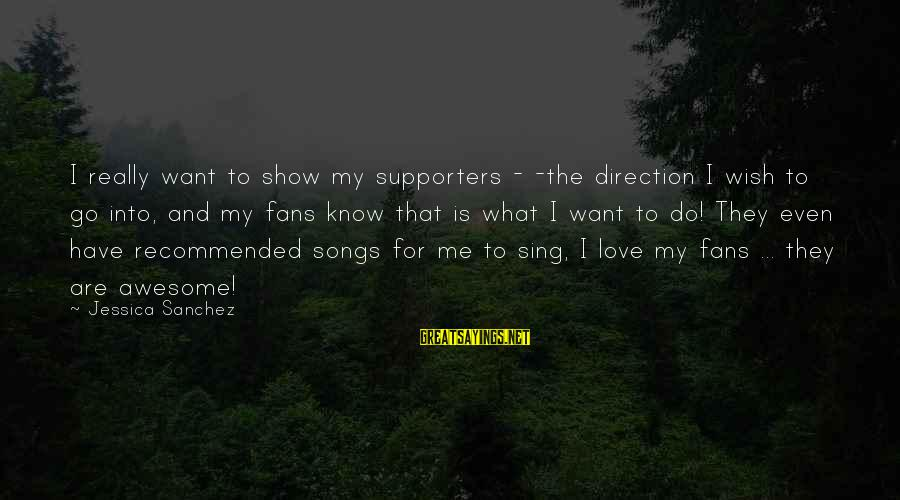 Awesome Song Sayings By Jessica Sanchez: I really want to show my supporters - -the direction I wish to go into,