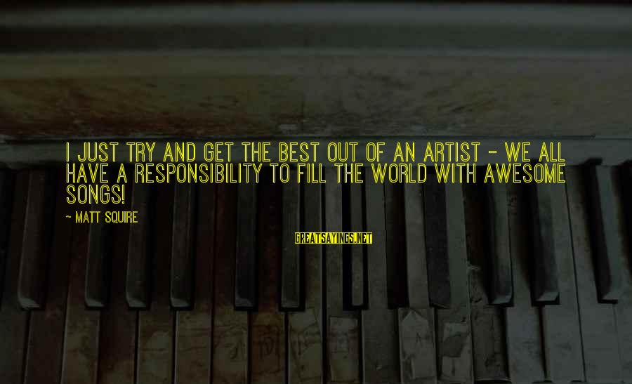 Awesome Song Sayings By Matt Squire: I just try and get the best out of an artist - we all have