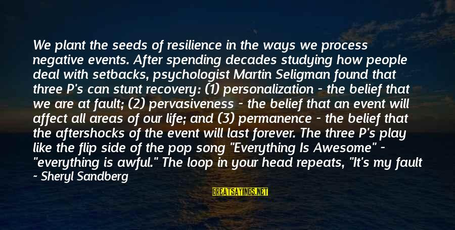 Awesome Song Sayings By Sheryl Sandberg: We plant the seeds of resilience in the ways we process negative events. After spending