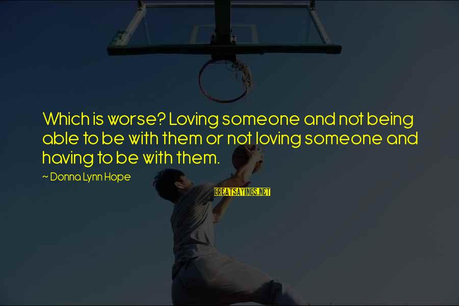 Awk Between Sayings By Donna Lynn Hope: Which is worse? Loving someone and not being able to be with them or not