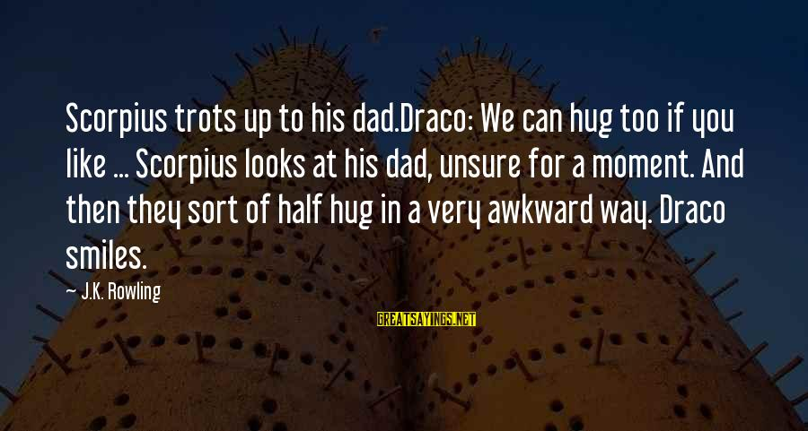 Awkward Hug Sayings By J.K. Rowling: Scorpius trots up to his dad.Draco: We can hug too if you like ... Scorpius