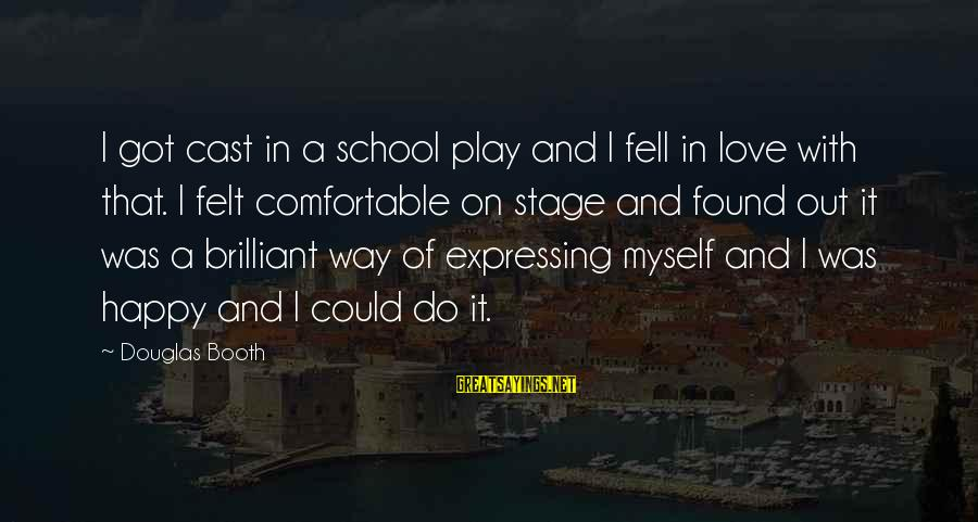Axel Rudi Pell Sayings By Douglas Booth: I got cast in a school play and I fell in love with that. I