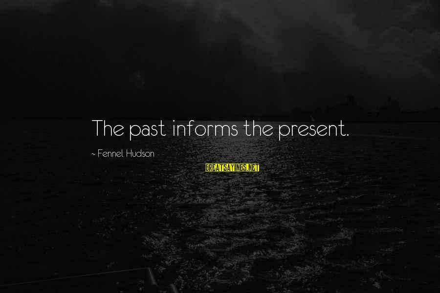 Axel Rudi Pell Sayings By Fennel Hudson: The past informs the present.