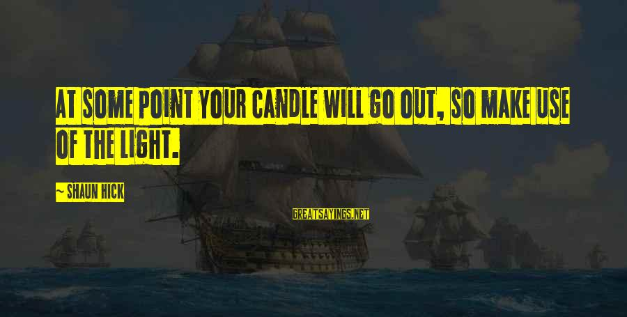 Axel Rudi Pell Sayings By Shaun Hick: At some point your candle will go out, so make use of the light.