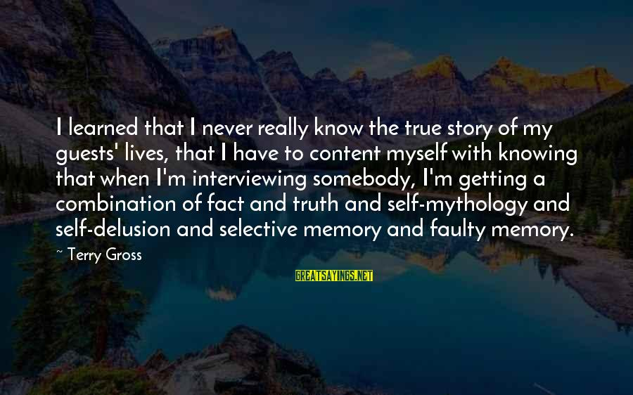Axel Rudi Pell Sayings By Terry Gross: I learned that I never really know the true story of my guests' lives, that