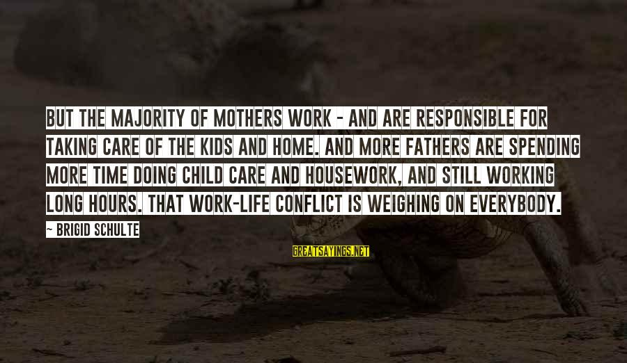Aya Drevis Sayings By Brigid Schulte: But the majority of mothers work - and are responsible for taking care of the
