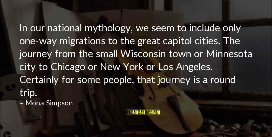 Aya Drevis Sayings By Mona Simpson: In our national mythology, we seem to include only one-way migrations to the great capitol