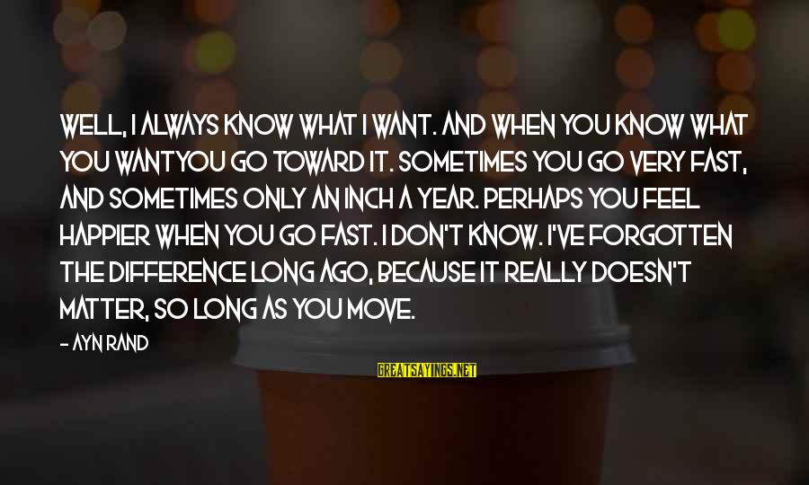 Ayn Sayings By Ayn Rand: Well, I always know what I want. And when you know what you wantyou go