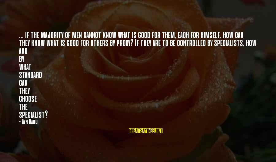 Ayn Sayings By Ayn Rand: ... if the majority of men cannot know what is good for them, each for