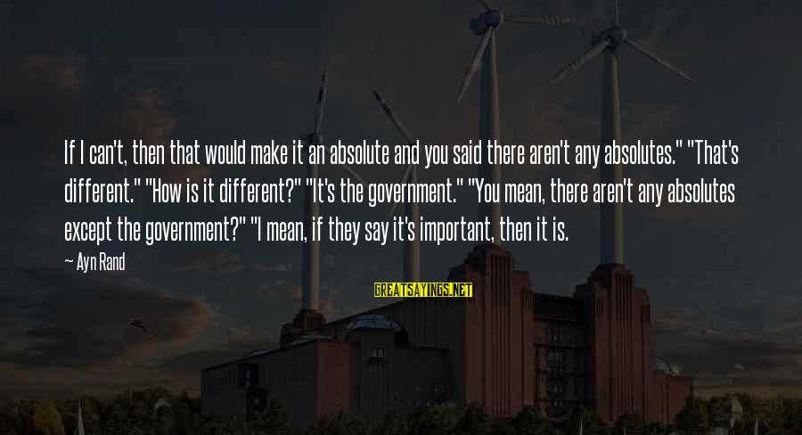 Ayn Sayings By Ayn Rand: If I can't, then that would make it an absolute and you said there aren't