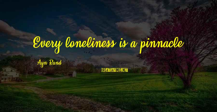 Ayn Sayings By Ayn Rand: Every loneliness is a pinnacle