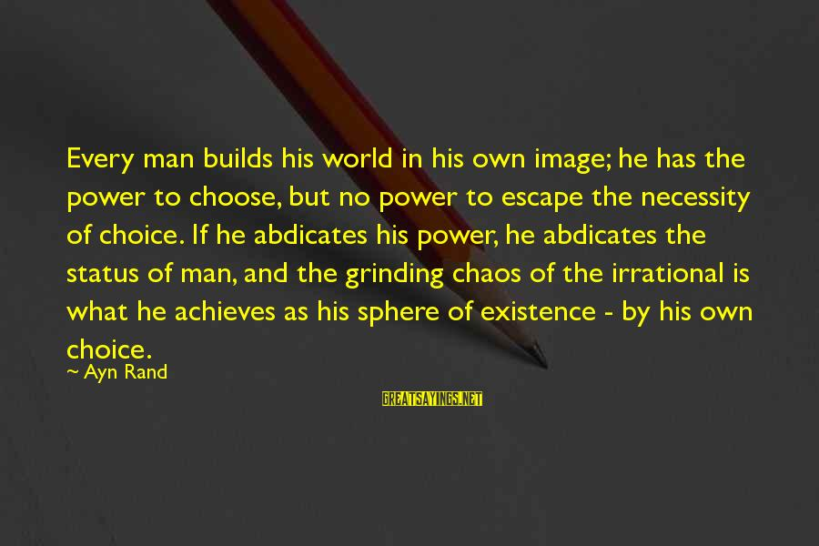 Ayn Sayings By Ayn Rand: Every man builds his world in his own image; he has the power to choose,