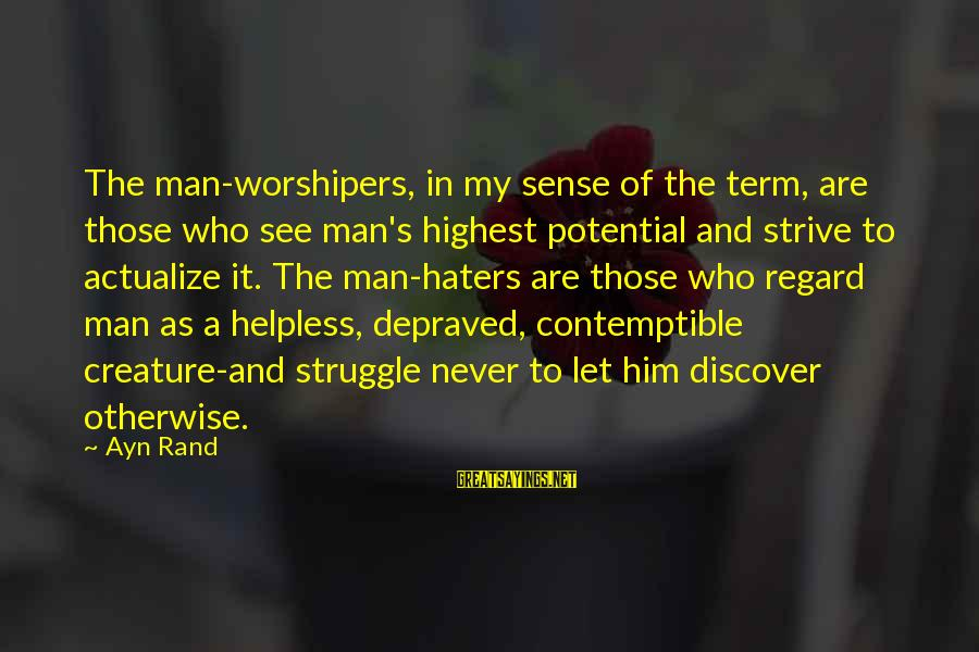 Ayn Sayings By Ayn Rand: The man-worshipers, in my sense of the term, are those who see man's highest potential