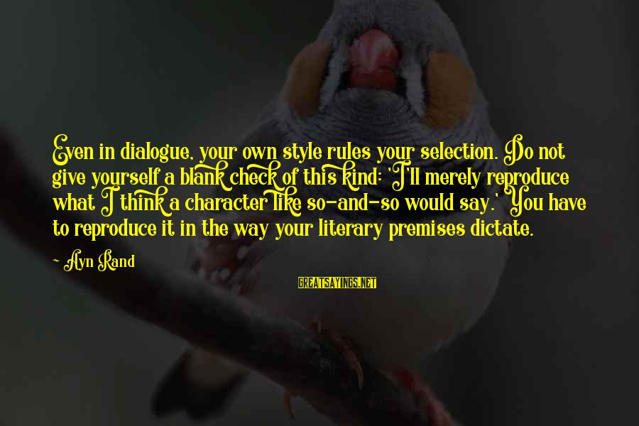 Ayn Sayings By Ayn Rand: Even in dialogue, your own style rules your selection. Do not give yourself a blank