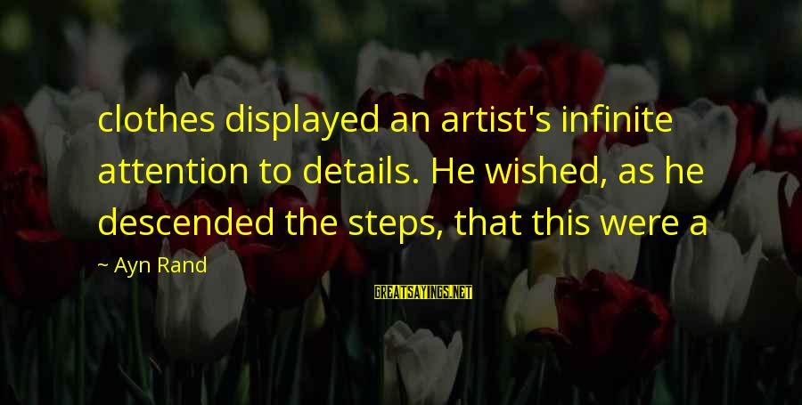 Ayn Sayings By Ayn Rand: clothes displayed an artist's infinite attention to details. He wished, as he descended the steps,