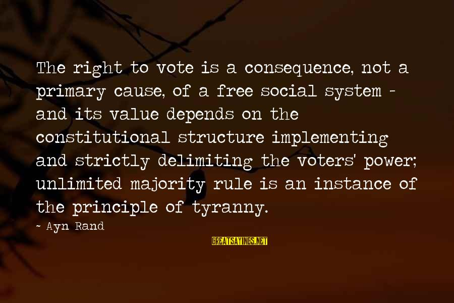 Ayn Sayings By Ayn Rand: The right to vote is a consequence, not a primary cause, of a free social