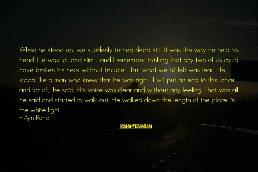 Ayn Sayings By Ayn Rand: When he stood up, we suddenly turned dead-still. It was the way he held his
