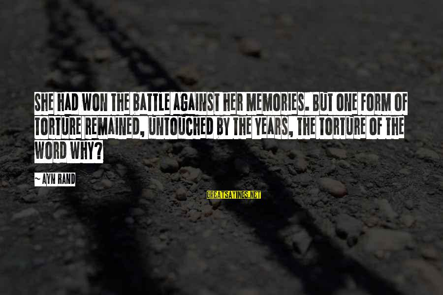Ayn Sayings By Ayn Rand: She had won the battle against her memories. But one form of torture remained, untouched