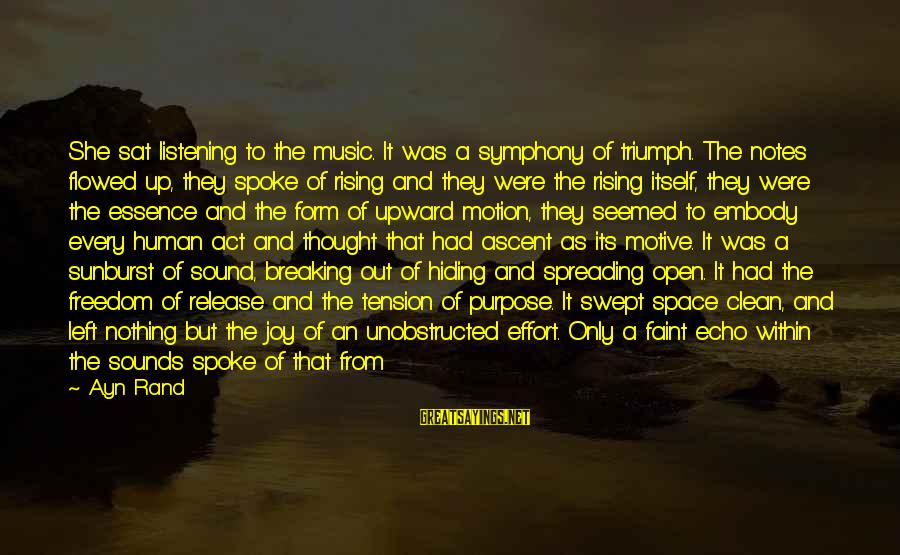 Ayn Sayings By Ayn Rand: She sat listening to the music. It was a symphony of triumph. The notes flowed