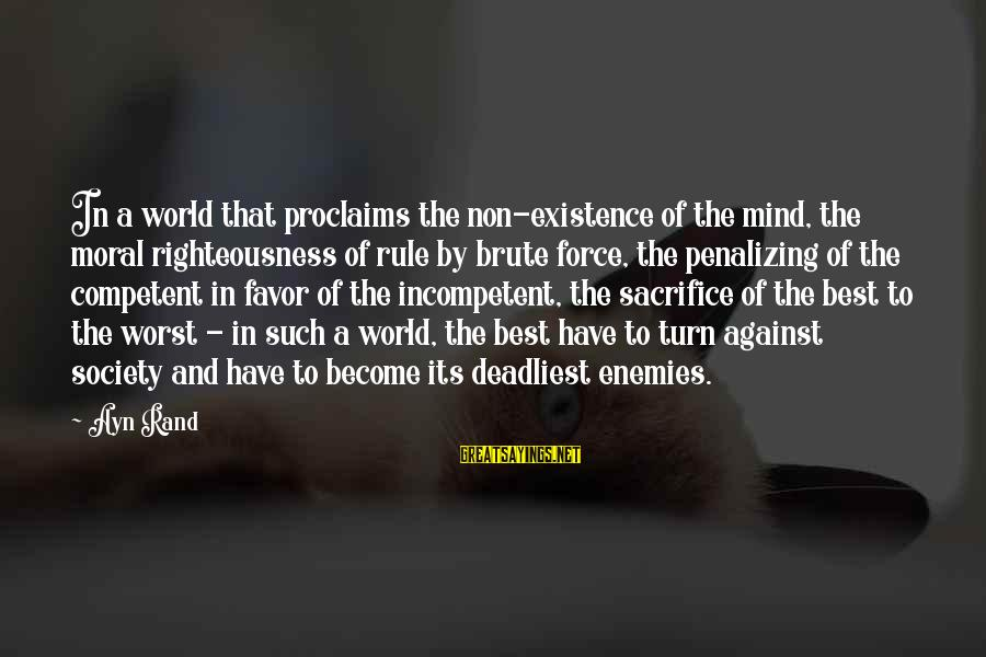 Ayn Sayings By Ayn Rand: In a world that proclaims the non-existence of the mind, the moral righteousness of rule