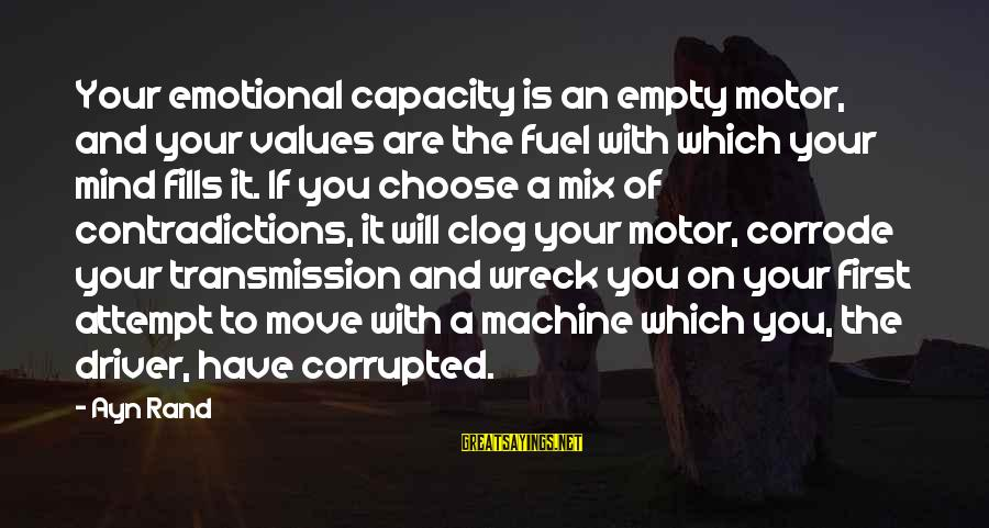 Ayn Sayings By Ayn Rand: Your emotional capacity is an empty motor, and your values are the fuel with which