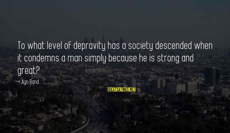 Ayn Sayings By Ayn Rand: To what level of depravity has a society descended when it condemns a man simply