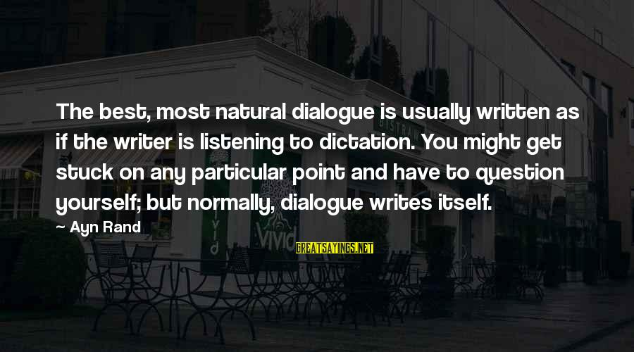 Ayn Sayings By Ayn Rand: The best, most natural dialogue is usually written as if the writer is listening to