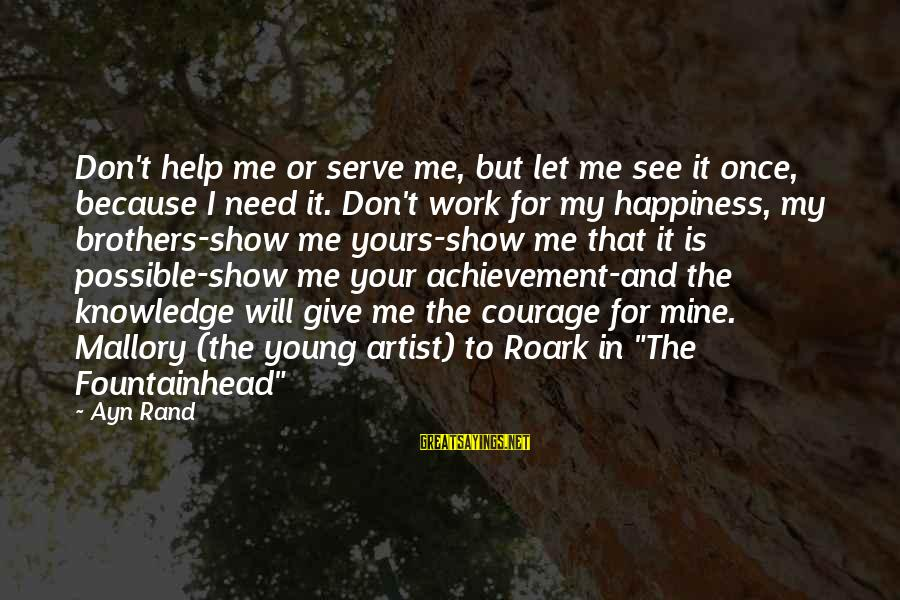 Ayn Sayings By Ayn Rand: Don't help me or serve me, but let me see it once, because I need