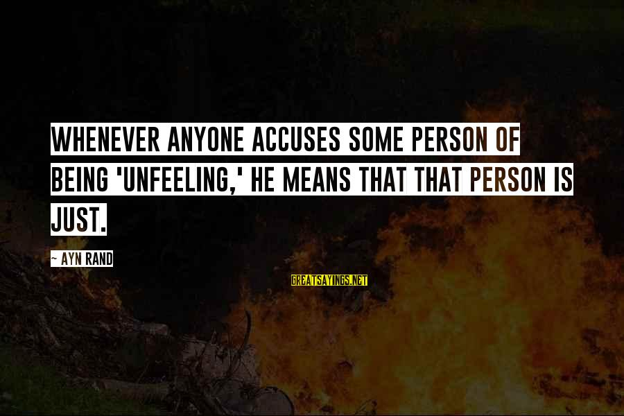 Ayn Sayings By Ayn Rand: Whenever anyone accuses some person of being 'unfeeling,' he means that that person is just.