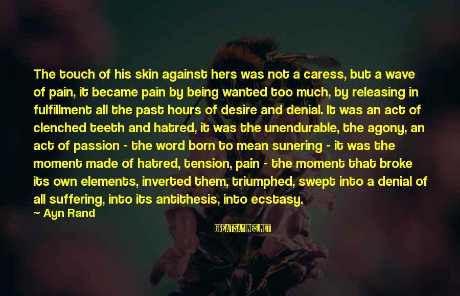 Ayn Sayings By Ayn Rand: The touch of his skin against hers was not a caress, but a wave of