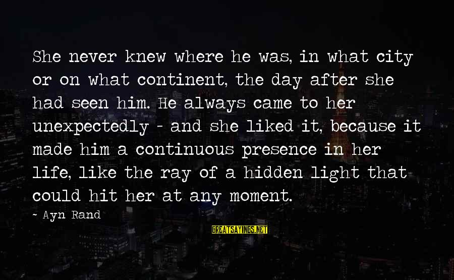 Ayn Sayings By Ayn Rand: She never knew where he was, in what city or on what continent, the day