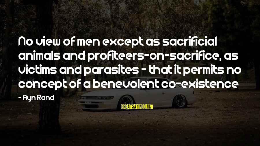 Ayn Sayings By Ayn Rand: No view of men except as sacrificial animals and profiteers-on-sacrifice, as victims and parasites -