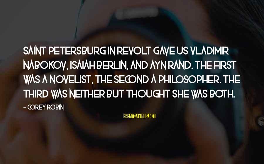 Ayn Sayings By Corey Robin: Saint Petersburg in revolt gave us Vladimir Nabokov, Isaiah Berlin, and Ayn Rand. The first