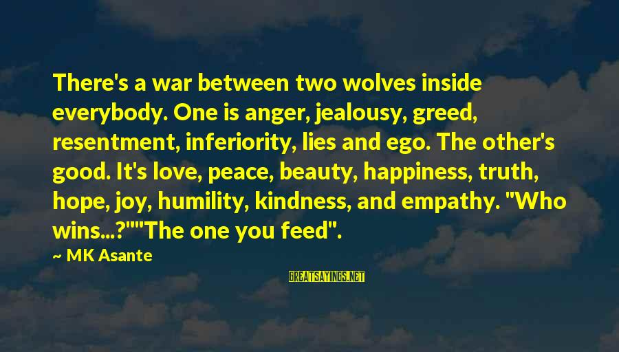 Ayoko Na Sana Sayings By MK Asante: There's a war between two wolves inside everybody. One is anger, jealousy, greed, resentment, inferiority,
