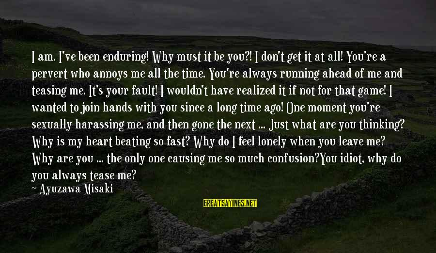 Ayuzawa Sayings By Ayuzawa Misaki: I am. I've been enduring! Why must it be you?! I don't get it at